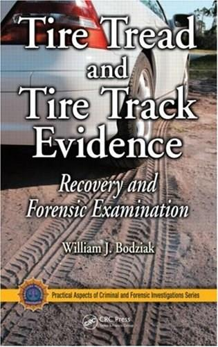 Tire Tread and Tire Track Evidence: Recovery and Forensic Examination, by Bodziak 9780849372476