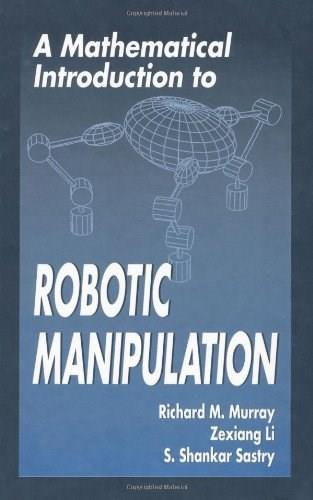 Mathematical Introduction to Robotic Manipulation, by Murray 9780849379819