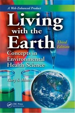 Living With the Earth: Concepts in Environmental Health Science, by Moore, 3rd Edition 9780849379987