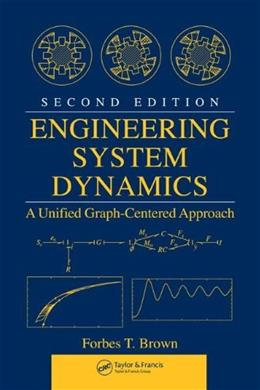 Engineering System Dynamics: A Unified Graph Centered Approach, by Brown, 2nd Edition 9780849396489