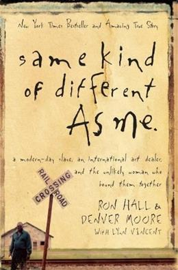 Same Kind of Different As Me: A Modern Day Slave, an International Art Dealer, and the Unlikely Woman Who Bound Them Together, by Hall 9780849919107