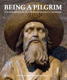 Being a Pilgrim: Art and Ritual on the Medieval Routes to Santiago, by Ashley 9780853319894