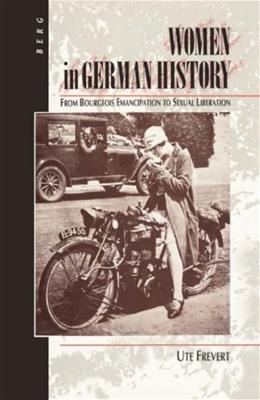 Women in German History: From Bourgeois Emancipation to Sexual Liberation 9780854966851