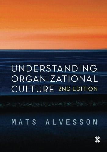 Understanding Organizational Culture, by Alvesson, 2nd Edition 9780857025586