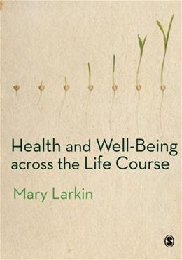 Health and Well Being Across the Life Course, by Larkin 9780857028822