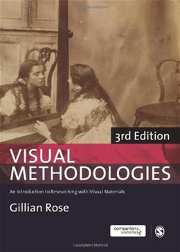Visual Methodologies: An Introduction to Researching with Visual Materials, by Rose, 3rd Edition 9780857028884