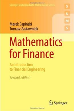Mathematics for Finance: An Introduction to Financial Engineering, by Capinski, 2nd Edition 9780857290816