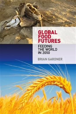 Global Food Futures: Feeding the World in 2050, by Gardner 9780857851550
