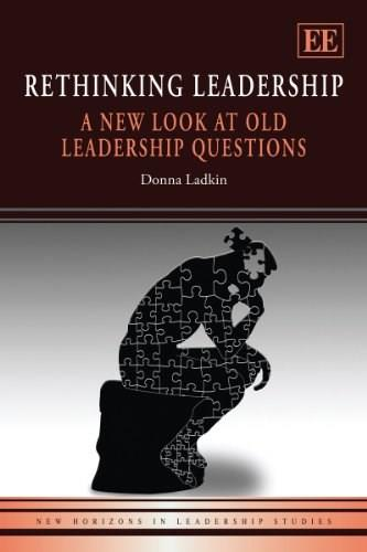 Rethinking Leadership: A New Look at Old Leadership Questions, by Ladkin 9780857931313