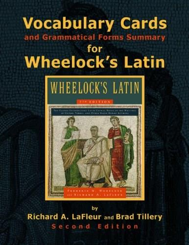Vocabulary Cards and Grammatical Forms Summary for Wheelocks Latin, by Lafleur, 2nd Edition 9780865167711