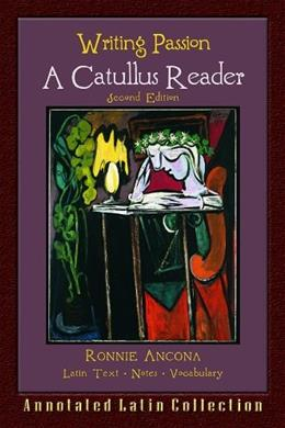 Writing Passion: A Catullus Reader, by Ancona, 2nd Edtiion 9780865167865