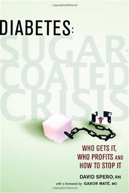Diabetes: Sugar-Coated Crisis: Who Gets it, Who Profits and How to Stop it 1 9780865715677