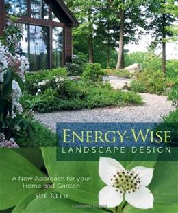 Energy-Wise Landscape Design: A New Approach for Your Home and Garden 9780865716537