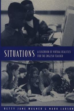 Situations: A Casebook of Virtual Realities for the English Teacher abridged e 9780867093452