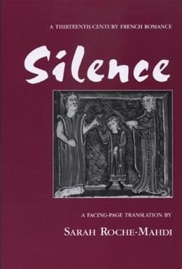 Silence: A 13th Century French Romance, by Roche-Mahdi 9780870135439