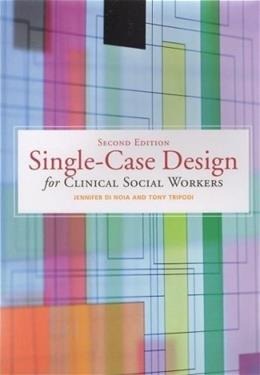 Single-Case Design for Clinical Social Workers, by Noia, 2nd Edition 9780871013811