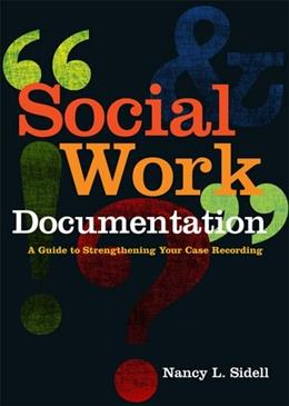 Social Work Documentation: A Guide to Strengthening Your Case Recording, by Sidell 9780871014047