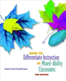 How to Differentiate Instruction in Mixed Ability Classrooms, by Tomlinson, 2nd Edition 9780871205124