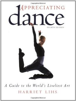 Appreciating Dance: A Guide to the Worlds Liveliest Art 4 9780871273185