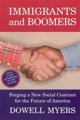 Immigrants and Boomers: Forging a New Social Contract for the Future of America, by Meyers 9780871546241