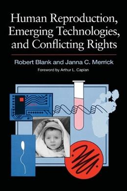 Human Reproduction, Emerging Technologies, and Conflicting Rights 9780871879387