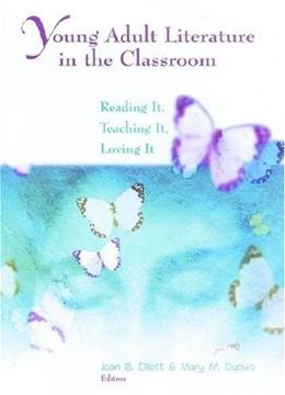 Young Adult Literature in the Classroom: Reading It, Teaching It, Loving It, by Elliott 9780872071735