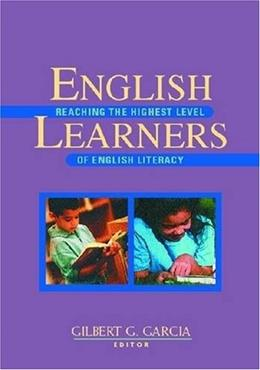 English Learners: Reaching the Highest Level of English Literacy, by Garcia 9780872074552