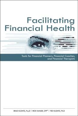 Facilitating Financial Health: Tools for Financial Planners, Coaches, and Therapists, by Klontz 9780872189621