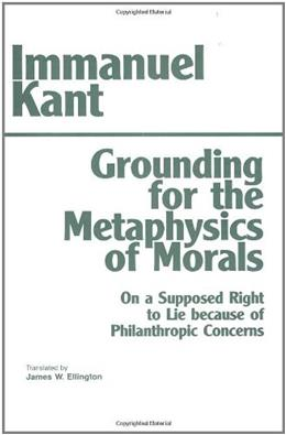 Grounding for the Metaphysics of Morals: On a Supposed Right to Lie Because of Philanthropic Concerns, by Kant 9780872201668