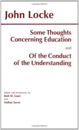 Some Thoughts Concerning Education and of the Conduct of the Understanding, by Locke 9780872203341