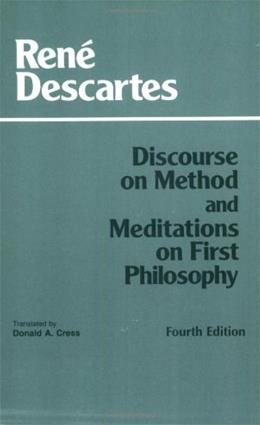 Discourse on Method and Meditations on 1st Philosophy, by Descartes, 4th Edition 9780872204201