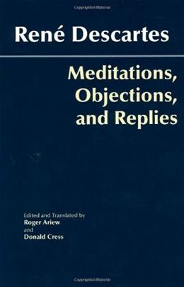 Meditations, Objections, and Replies, by Descartes 9780872207981