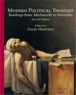 Modern Political Thought: Readings from Machiavelli to Nietzsche, by Wootton, 2nd Edition 9780872208971