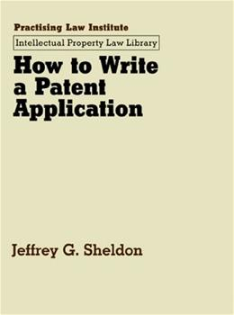 How to Write a Patent Application, by Sheldon 9780872240445