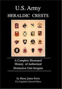 U.S. Army Heraldic Crests: A Complete Illustrated History of Authorized Distinctive Unit Insignia, by Stein 9780872499638