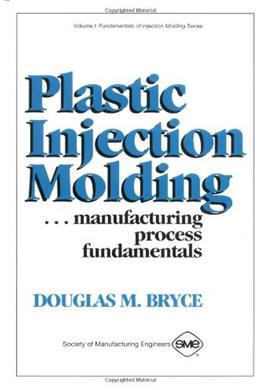 Plastic Injection Molding: Manufacturing Process Fundamentals, by Bryce 9780872634725