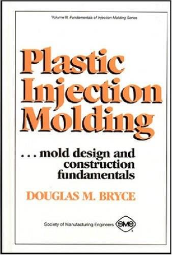 Plastic Injection Molding: Mold Design and Construction Fundamentals, by Bryce 9780872634954