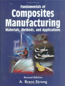 Fundamentals of Composites Manufacturing: Materials, Methods and Applications, by Strong, 2nd Edition 2 w/CD 9780872638549