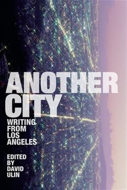 Another City: Writing from Los Angeles First Prin 9780872863910
