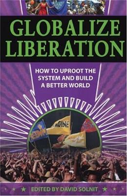 Globalize Liberation: How to Uproot the System and Build a Better World, by Solnit 9780872864207
