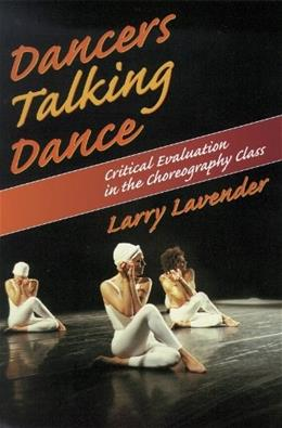 Dancers Talking Dance Critical Eval in the Choreography Class, by Lavender 9780873226677