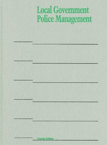 Local Government Police Management, by Geller, 4th Edition 9780873261319