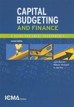 Capital Budgeting and Finance: A Guide for Local Government, by Vogt, 2nd Edition 9780873261883