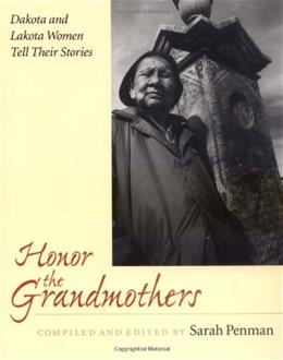 Honor the Grandmothers: Dakota and Lakota Women Tell Their Stories, by Penman 9780873513852