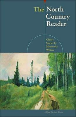 The North Country Reader : Classic Stories by Minnesota Writers 1 9780873513883
