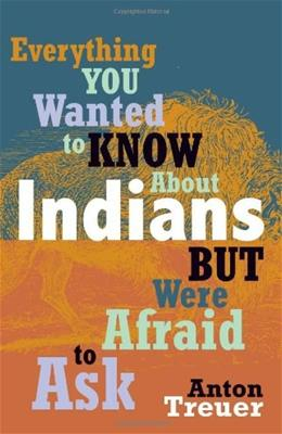 Everything You Wanted to Know about Indians But Were Afraid to Ask, by Treuer 9780873518611