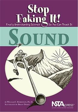 Sound: Stop Faking It! Finally Understanding Science So You Can Teach It, by Robertson 9780873552165