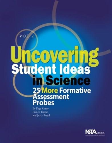 Uncovering Student Ideas in Science, by Keeley, Volume 2: 25 More Formative Assessment Probes 9780873552738