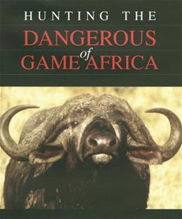 Hunting the Dangerous Game of Africa 9780873649582