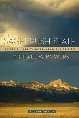 Sagebrush State: Nevada's History, Government, and Politics, by Bowers, 4th Edition 9780874179231
